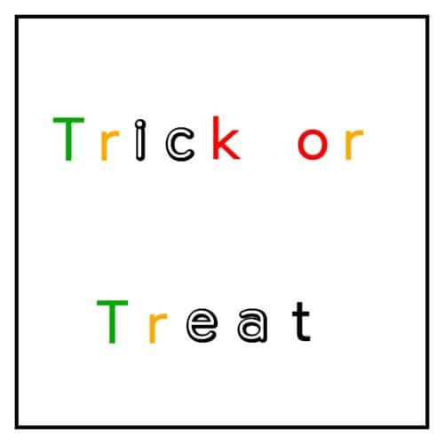 Trick or Treatのtを緑字、rをオレンジ字、kとoを赤字、その他を黒字で書いた画像
